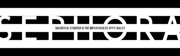 SEPHORA DIGITAL STRATEGY & THE IMPORTANCE OF APPLE WALLET